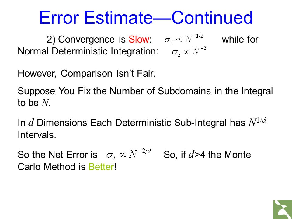2) Convergence is Slow: while for Normal Deterministic Integration: Error Estimate—Continued However, Comparison Isn't Fair. Suppose You Fix the Numbe