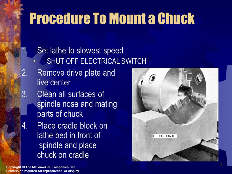 5 5.Slide cradle close to lathe spindle nose and mount chuck a.Threaded Spindle Nose Chucks 1)Revolve lathe spindle by hand in a counterclockwise direction and bring chuck up to spindle (NEVER START MACHINE) 2)If chuck and spindle correctly aligned, chuck should easily thread onto lathe spindle 3)When chuck adapter plate within.060 in.