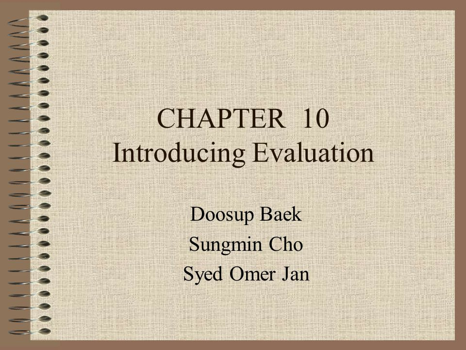 CHAPTER 10 Introducing Evaluation Doosup Baek Sungmin Cho Syed Omer Jan