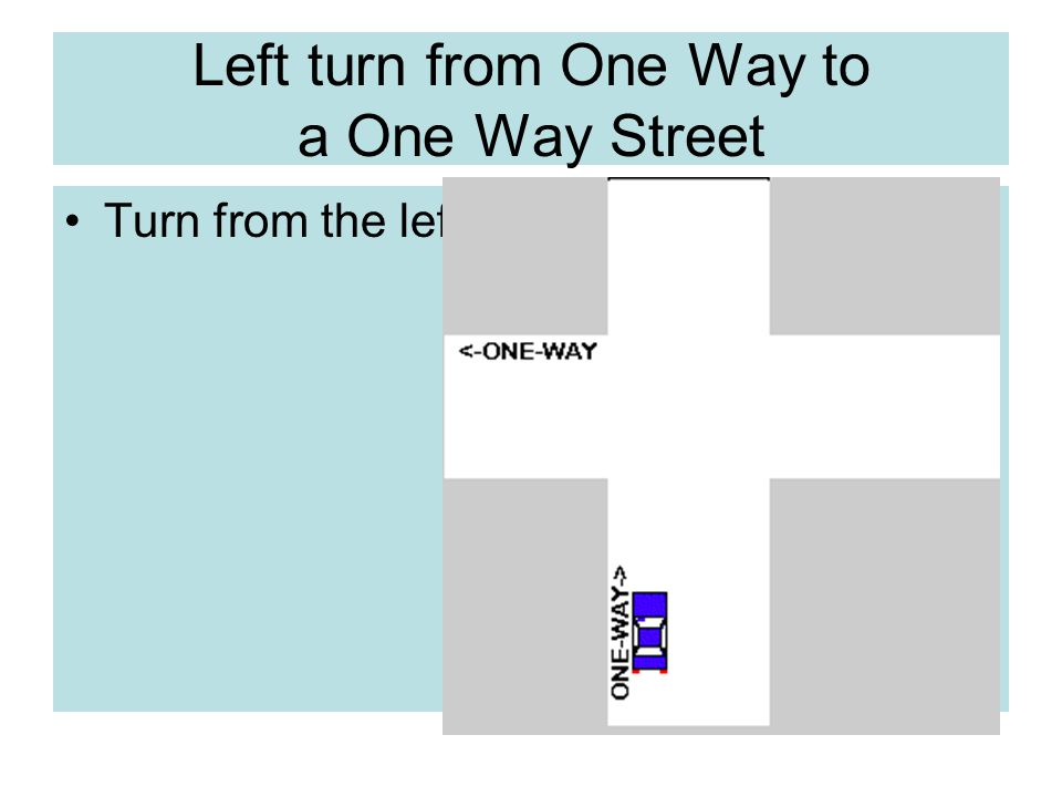 Left turn from One Way to a One Way Street Turn from the left lane into the left lane.