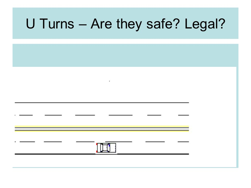 U Turns – Are they safe? Legal?