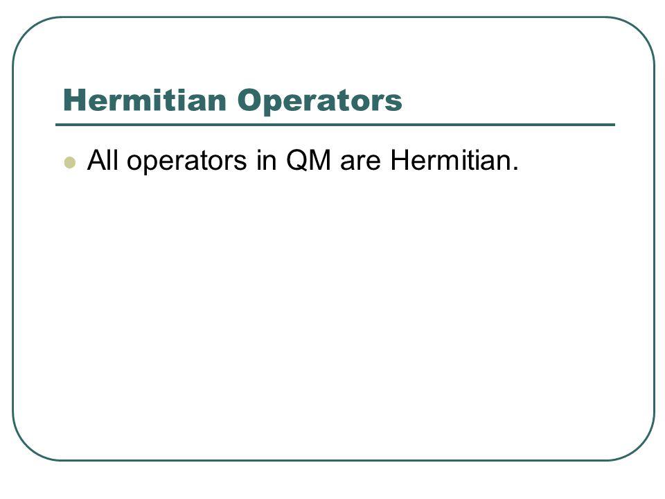 All operators in QM are Hermitian.