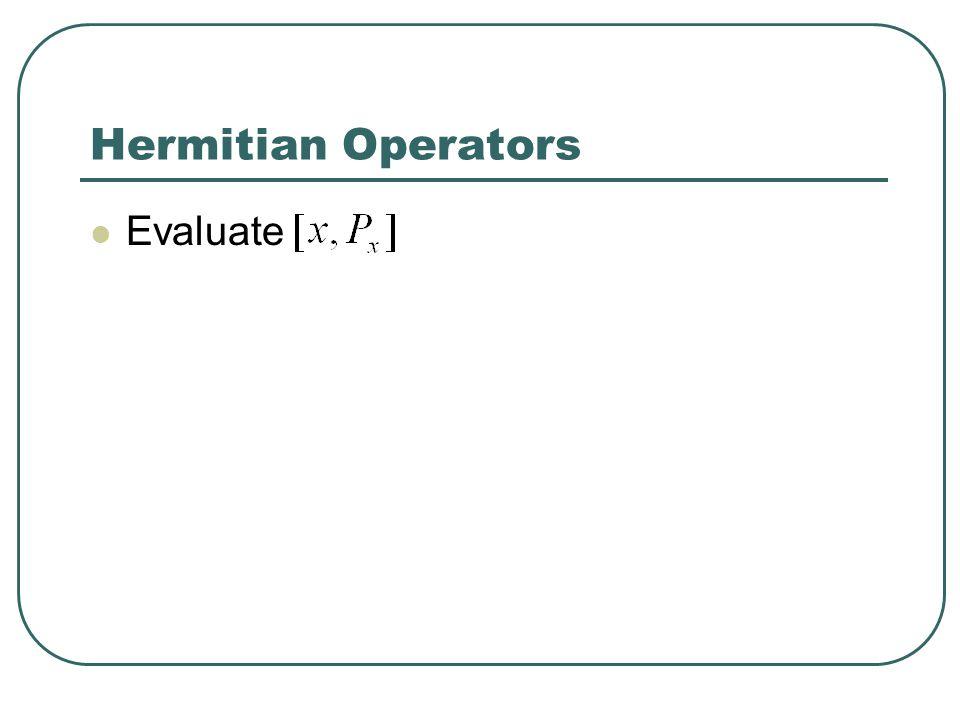 Hermitian Operators Evaluate