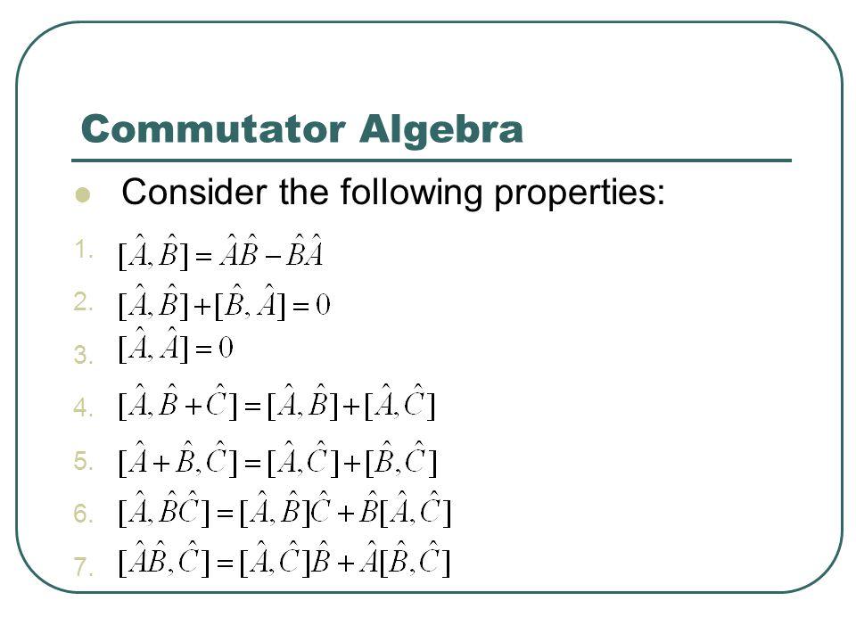 Commutator Algebra Consider the following properties: 1. R 2. R 3. R 4. R 5. R 6. R 7. r