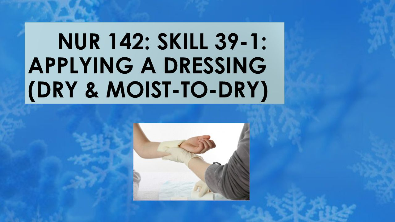  B.Moist-to-dry dressing:  1. Apply sterile gloves (see agency policy).