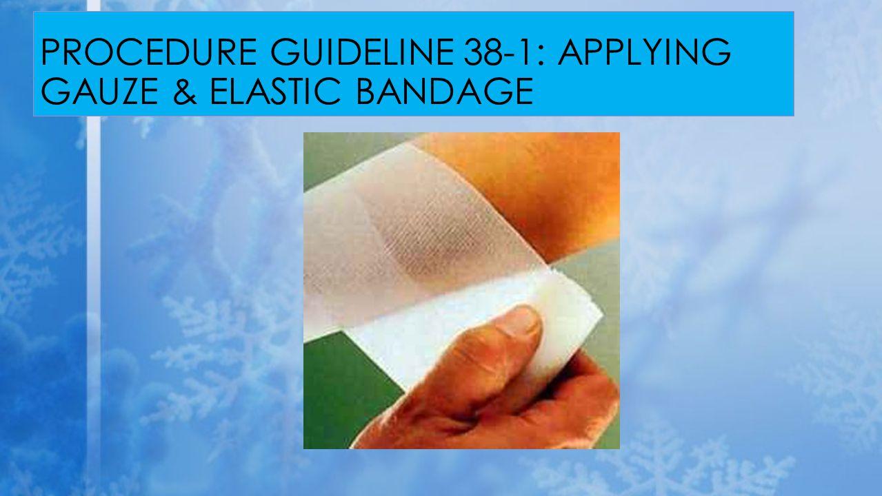 PROCEDURE GUIDELINE 38-1: APPLYING GAUZE & ELASTIC BANDAGE