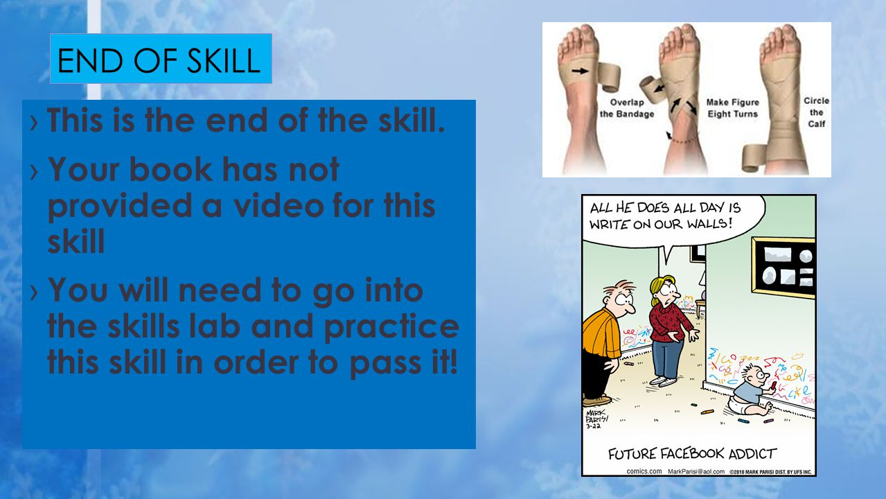 › This is the end of the skill. › Your book has not provided a video for this skill › You will need to go into the skills lab and practice this skill