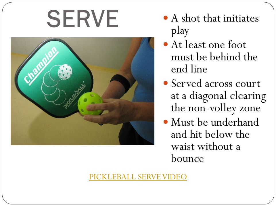 SERVE A shot that initiates play At least one foot must be behind the end line Served across court at a diagonal clearing the non-volley zone Must be