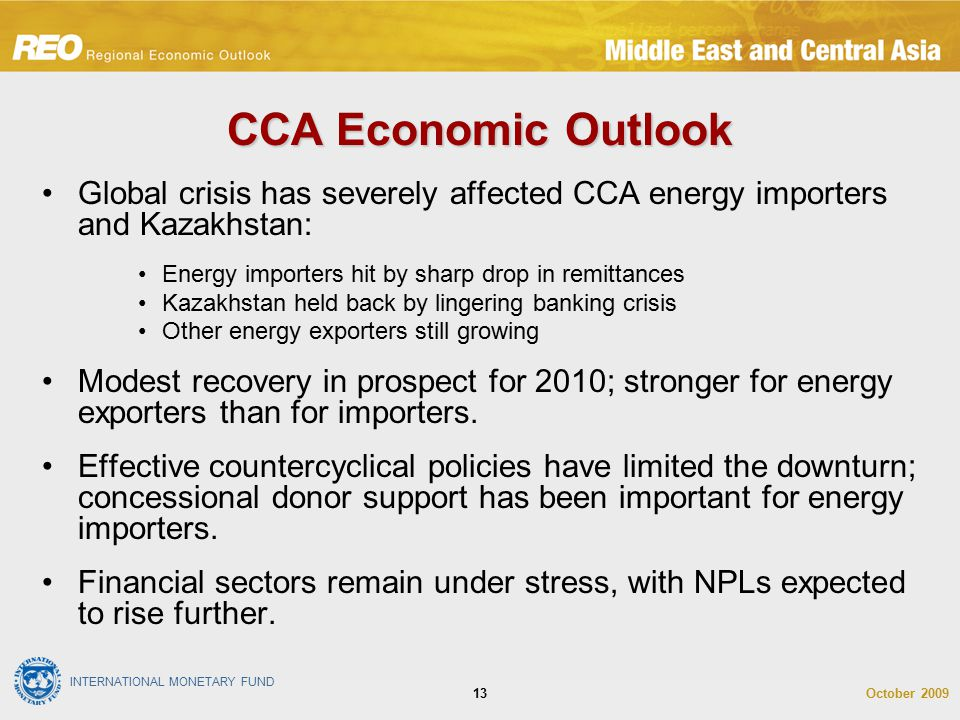 INTERNATIONAL MONETARY FUND October 200913 CCA Economic Outlook Global crisis has severely affected CCA energy importers and Kazakhstan: Energy import