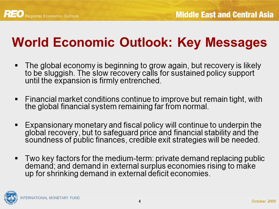 INTERNATIONAL MONETARY FUND October 20094 World Economic Outlook: Key Messages  The global economy is beginning to grow again, but recovery is likely to be sluggish.