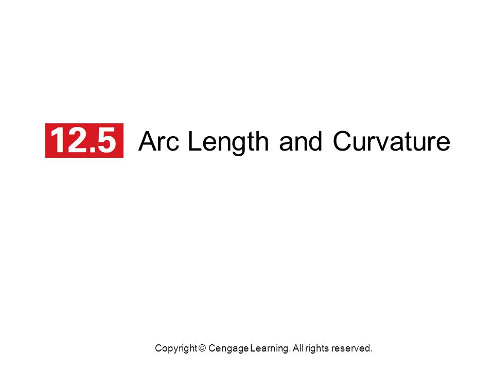 Arc Length and Curvature Copyright © Cengage Learning. All rights reserved.