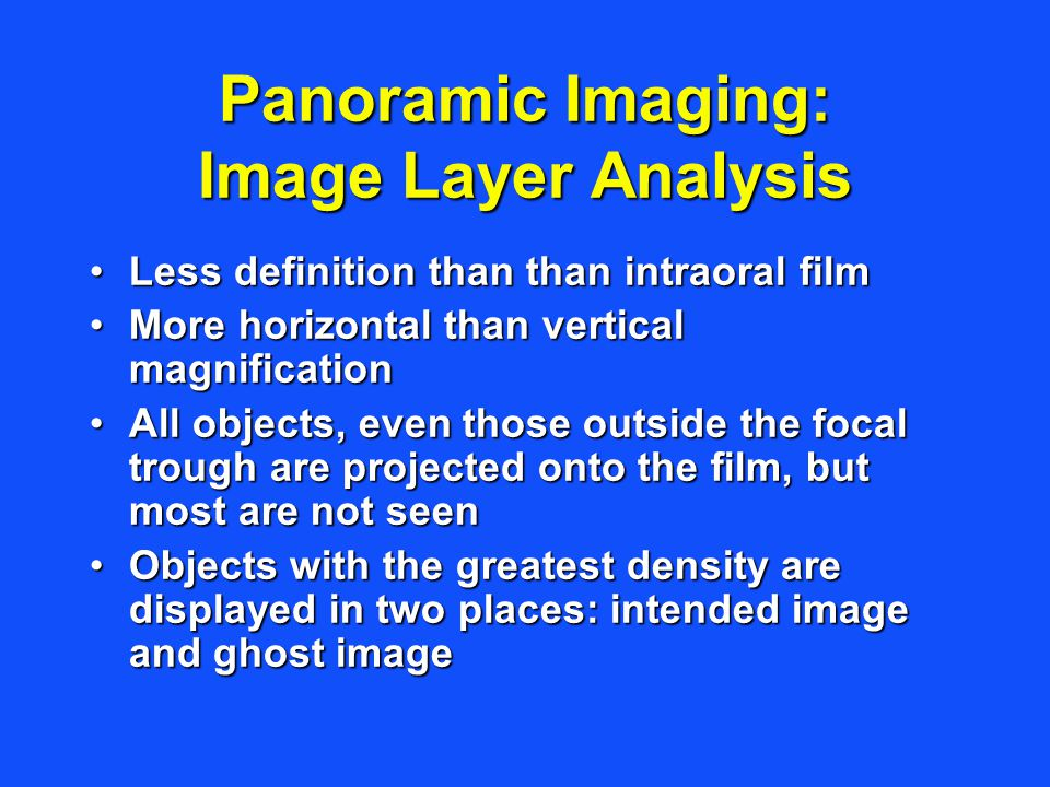 Panoramic Imaging: Image Layer Analysis Less definition than than intraoral filmLess definition than than intraoral film More horizontal than vertical