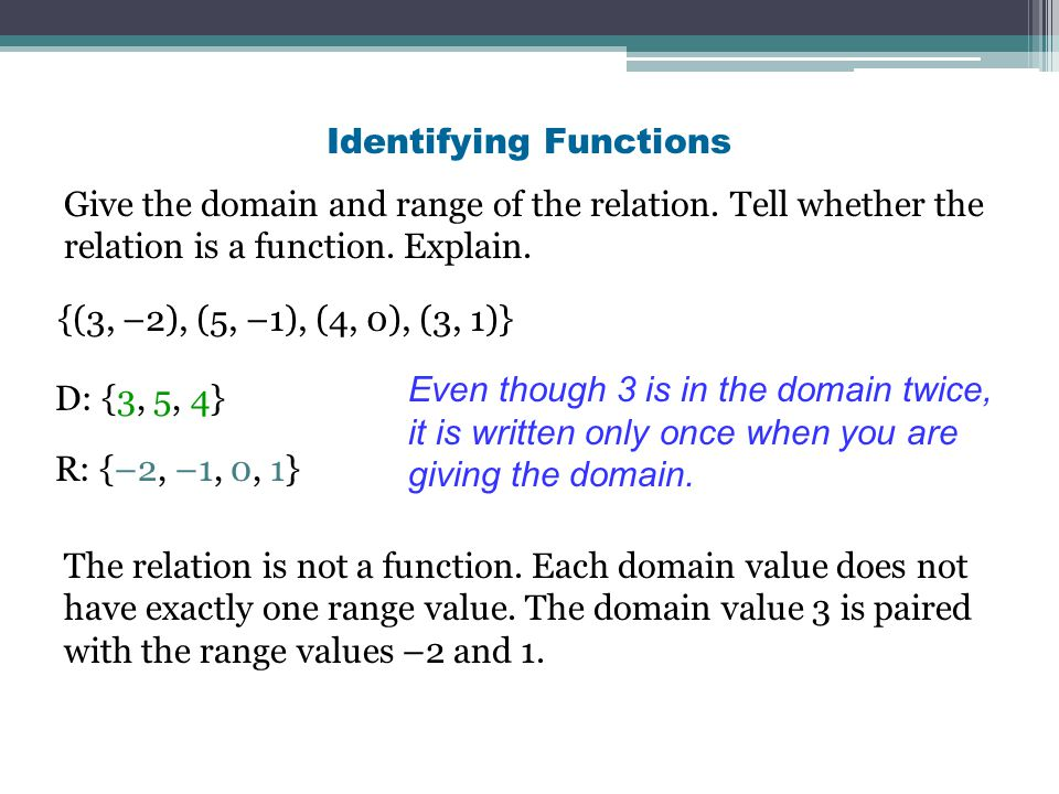 –4 –8 4 2 1 5 D: {–4, –8, 4, 5} R: {2, 1} Use the arrows to determine which domain values correspond to each range value.