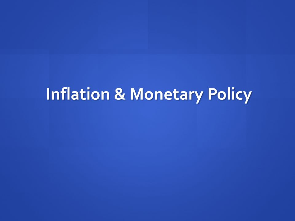 Inflation & Monetary Policy