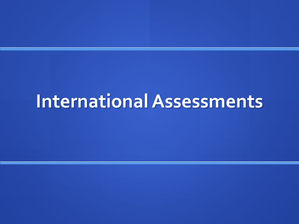 International Assessments