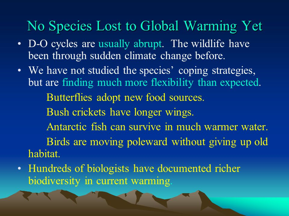 No Species Lost to Global Warming Yet D-O cycles are usually abrupt. The wildlife have been through sudden climate change before. We have not studied