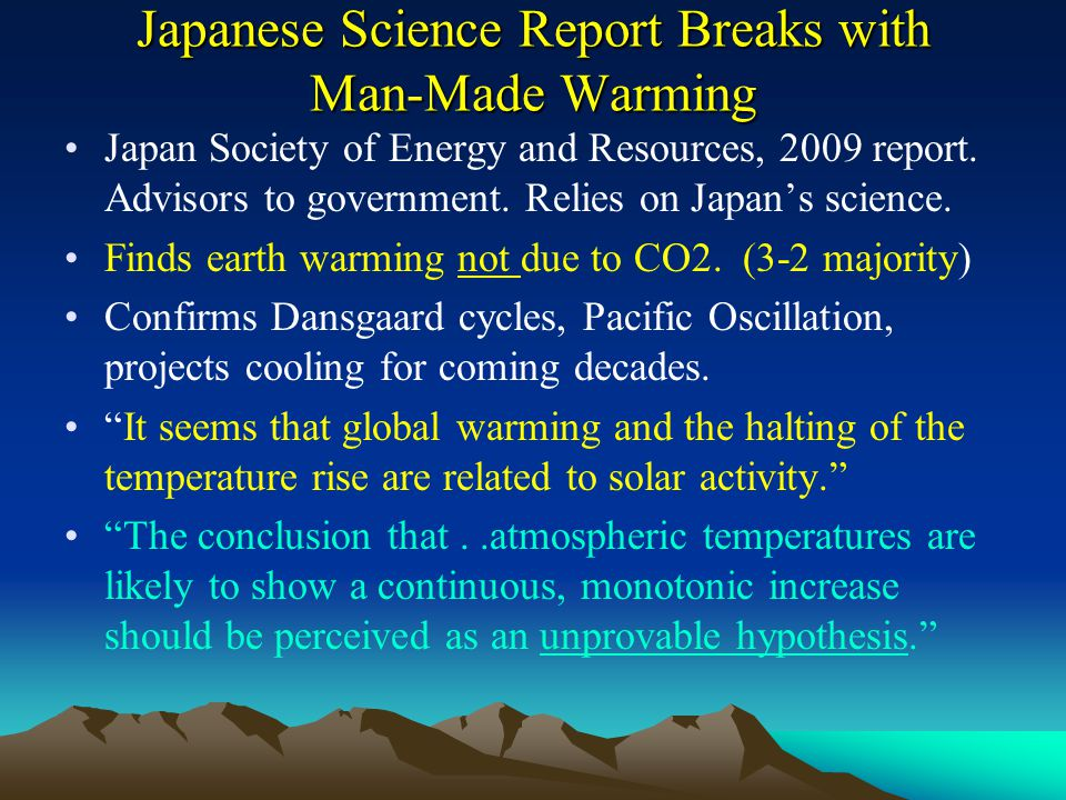 Japanese Science Report Breaks with Man-Made Warming Japan Society of Energy and Resources, 2009 report. Advisors to government. Relies on Japan's sci