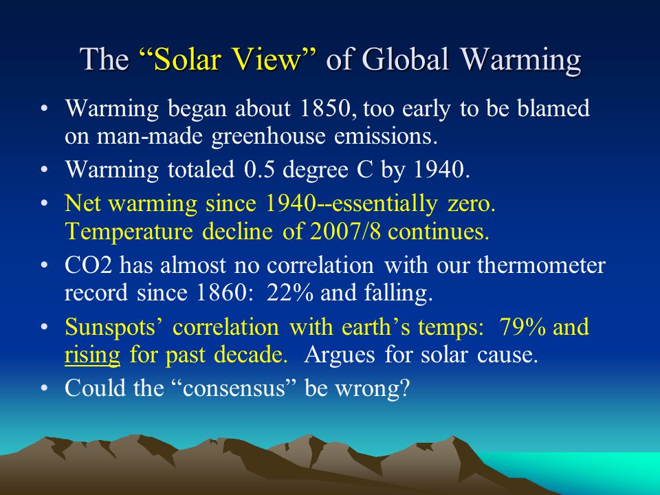 "The ""Solar View"" of Global Warming Warming began about 1850, too early to be blamed on man-made greenhouse emissions. Warming totaled 0.5 degree C by"