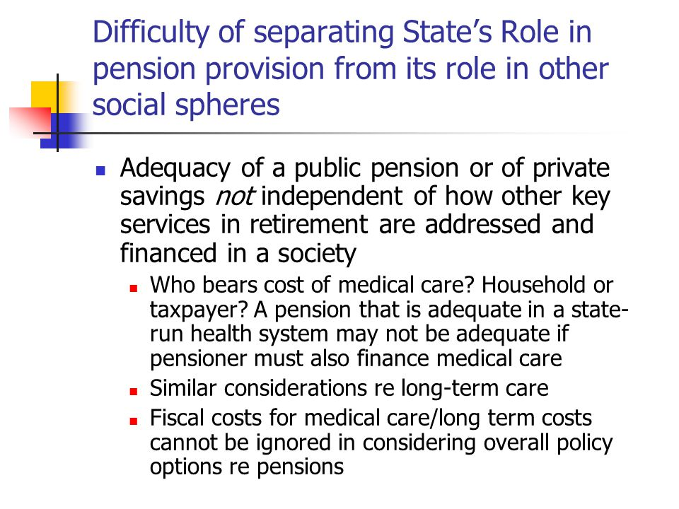 Difficulty of separating State's Role in pension provision from its role in other social spheres Adequacy of a public pension or of private savings no