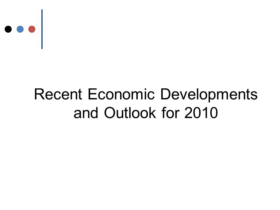 Recent Economic Developments and Outlook for 2010