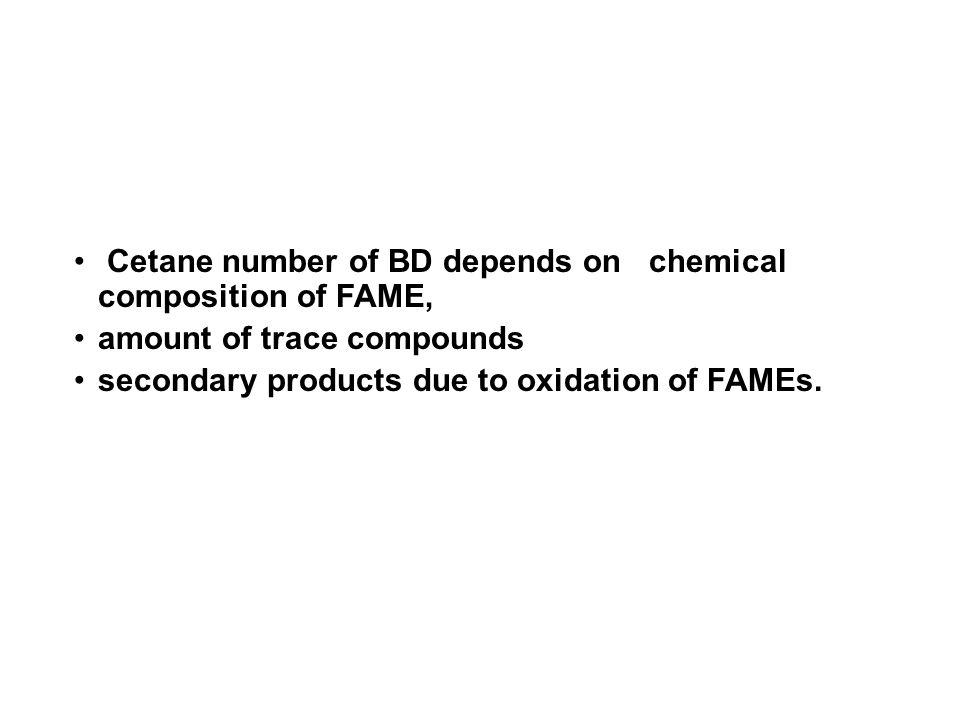 Cetane number of BD depends on chemical composition of FAME, amount of trace compounds secondary products due to oxidation of FAMEs.