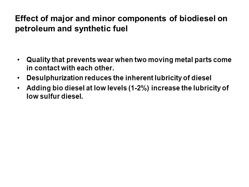 Effect of major and minor components of biodiesel on petroleum and synthetic fuel Quality that prevents wear when two moving metal parts come in contact with each other.