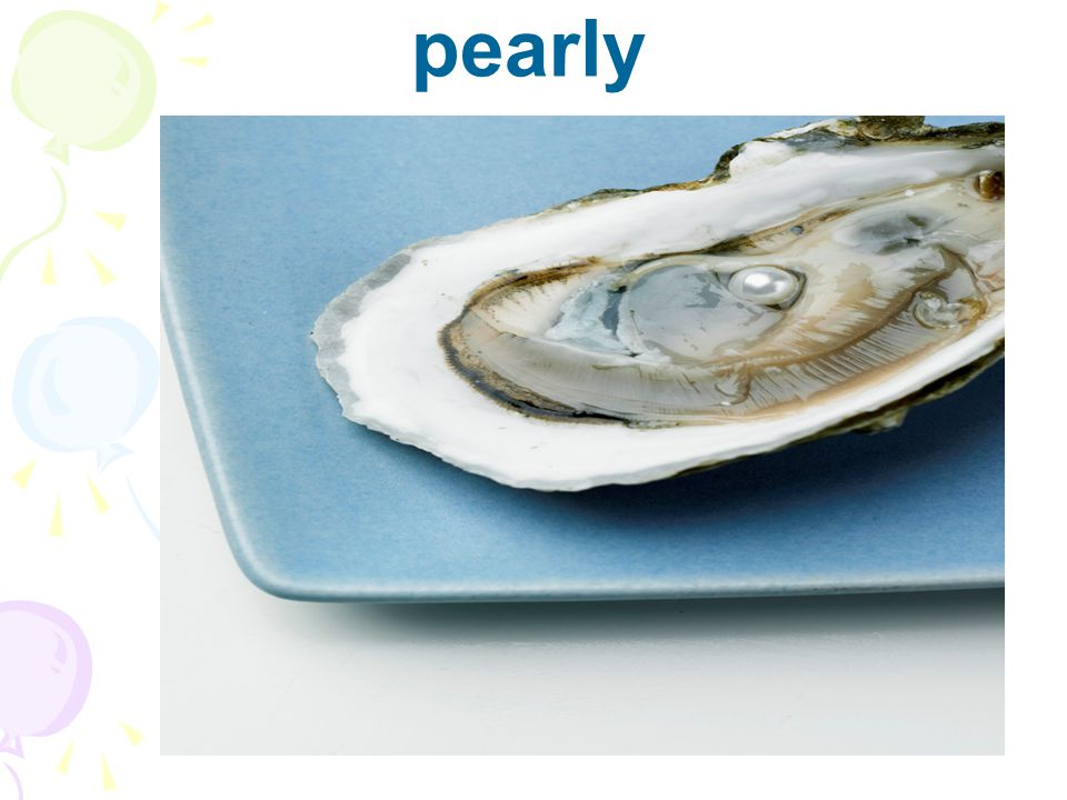 Other Vocabulary: pearly-like a pearl, especially in having a shiny surface definitely- without a doubt; surely Sighed -let out a long, loud breath, usually as a sign of being tired