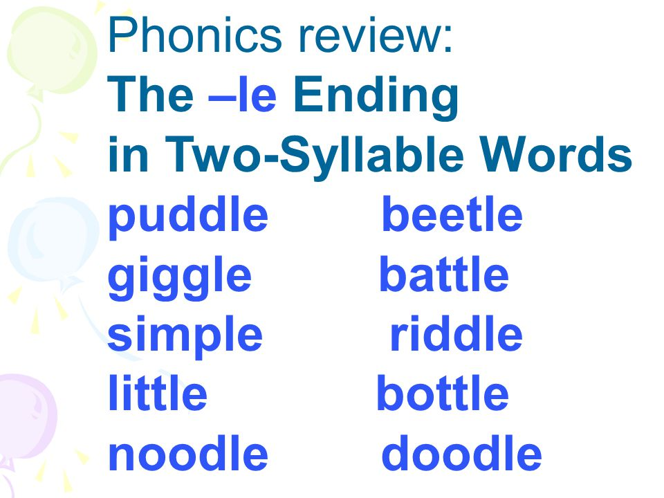 Phonics review: The –le Ending in Two-Syllable Words puddle beetle giggle battle simple riddle little bottle noodle doodle