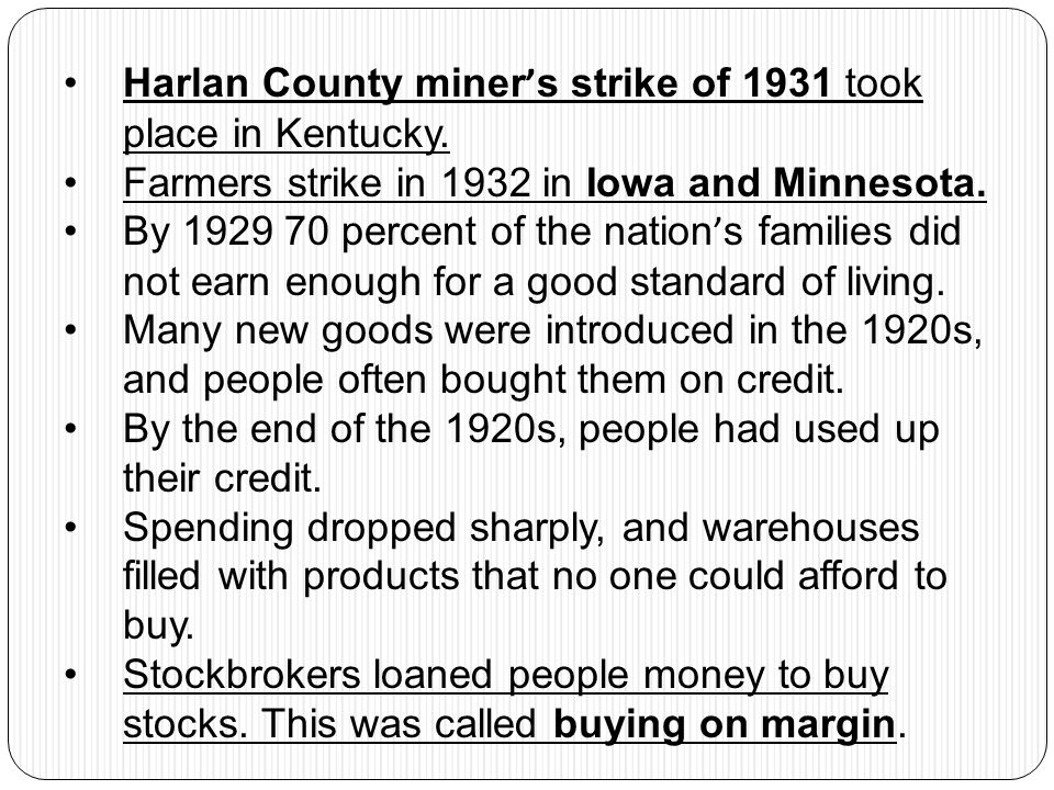Harlan County miner ' s strike of 1931 took place in Kentucky. Farmers strike in 1932 in Iowa and Minnesota. By 1929 70 percent of the nation ' s fami