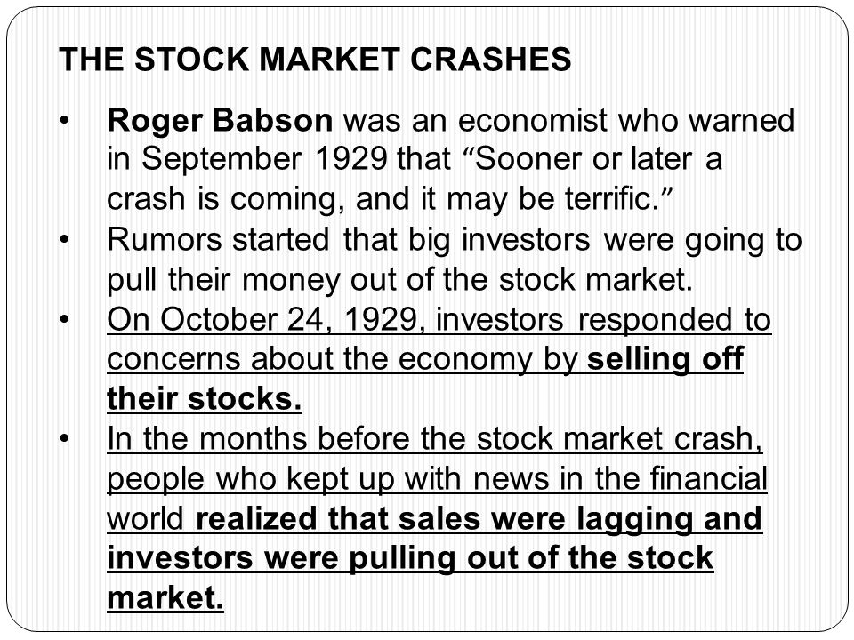 """THE STOCK MARKET CRASHES Roger Babson was an economist who warned in September 1929 that """" Sooner or later a crash is coming, and it may be terrific."""