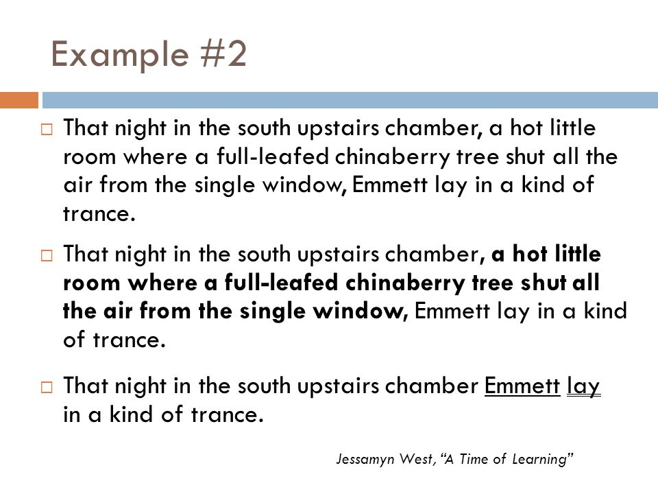 Example #2  That night in the south upstairs chamber Emmett lay in a kind of trance.  That night in the south upstairs chamber, a hot little room wh