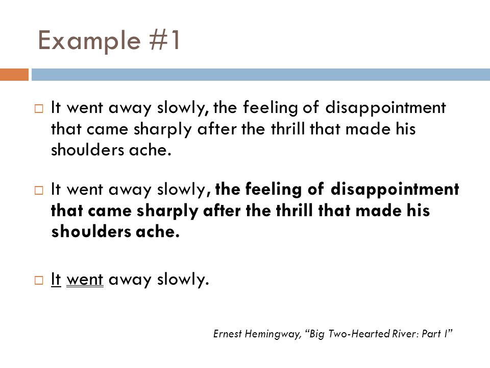 Example #1  It went away slowly.  It went away slowly, the feeling of disappointment that came sharply after the thrill that made his shoulders ache