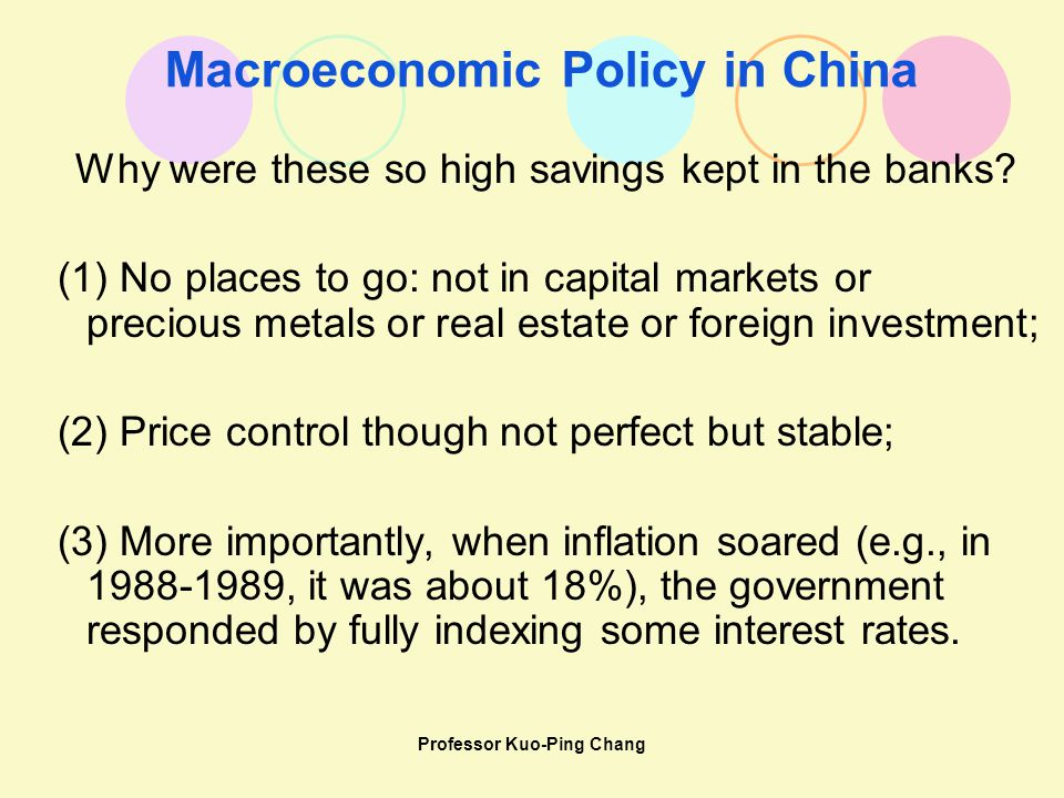 Professor Kuo-Ping Chang Macroeconomic Policy in China Why were these so high savings kept in the banks.