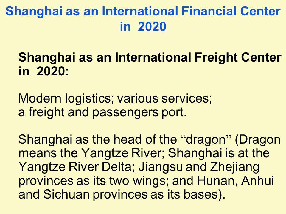Shanghai as an International Financial Center in 2020 Shanghai as an International Freight Center in 2020: Modern logistics; various services; a freight and passengers port.
