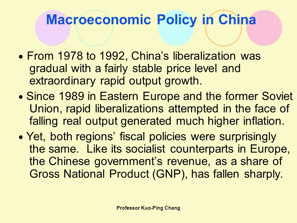 Professor Kuo-Ping Chang Macroeconomic Policy in China ● From 1978 to 1992, China's liberalization was gradual with a fairly stable price level and ex