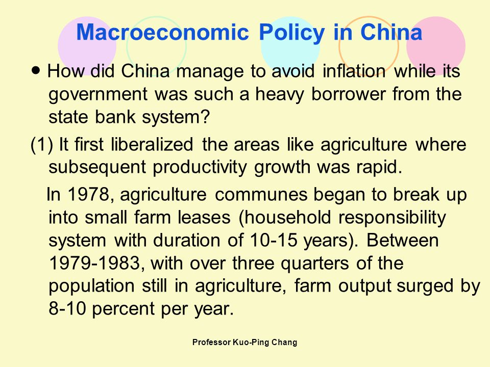 Professor Kuo-Ping Chang Macroeconomic Policy in China ● How did China manage to avoid inflation while its government was such a heavy borrower from the state bank system.