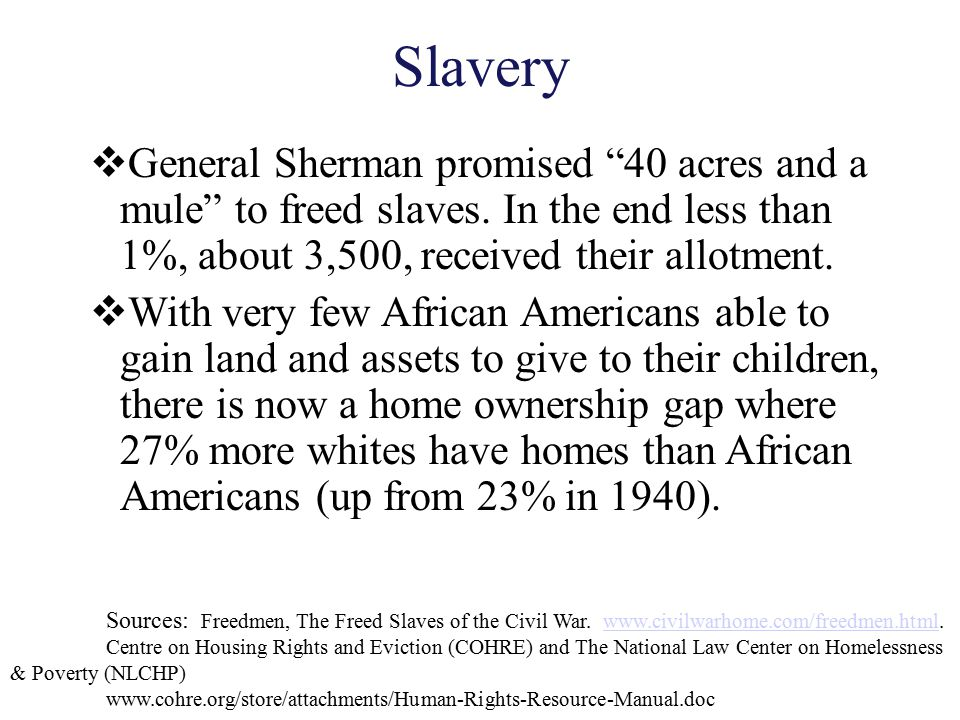 """Slavery  General Sherman promised """"40 acres and a mule"""" to freed slaves. In the end less than 1%, about 3,500, received their allotment.  With very"""