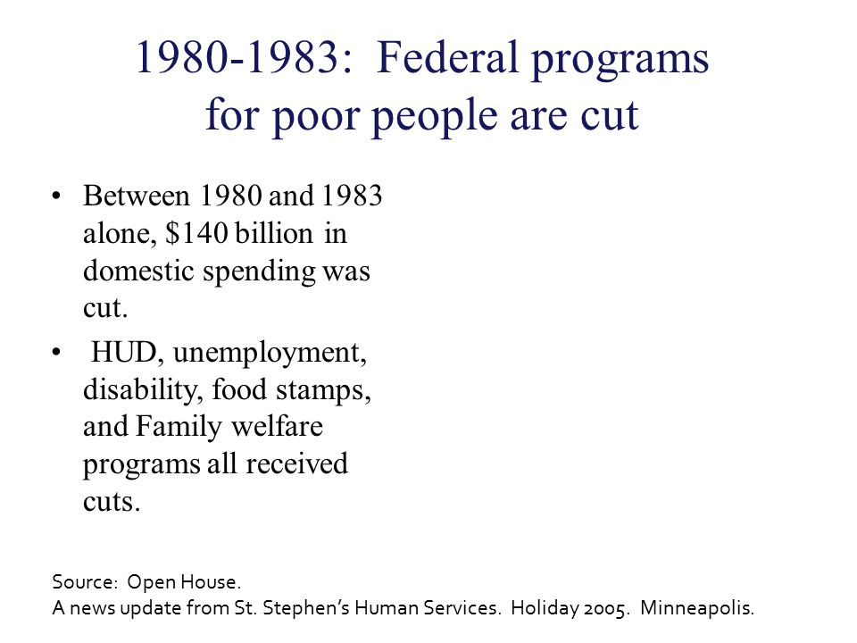 1980-1983: Federal programs for poor people are cut Between 1980 and 1983 alone, $140 billion in domestic spending was cut. HUD, unemployment, disabil