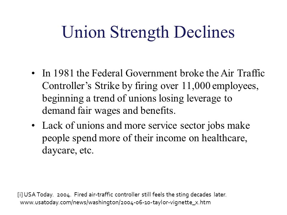 Union Strength Declines In 1981 the Federal Government broke the Air Traffic Controller's Strike by firing over 11,000 employees, beginning a trend of