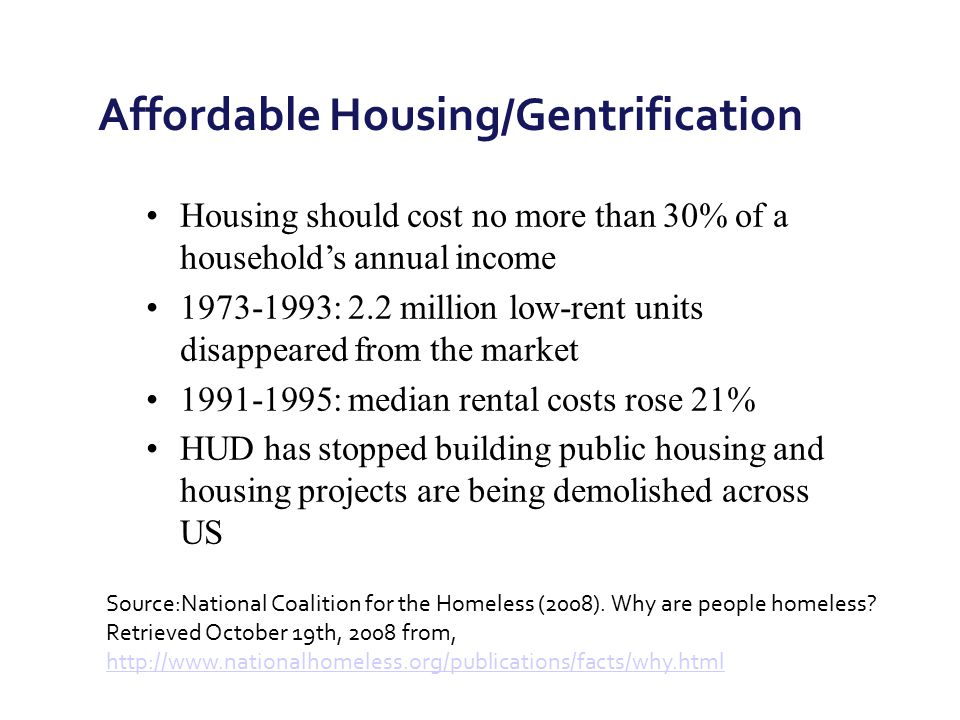 Housing should cost no more than 30% of a household's annual income 1973-1993: 2.2 million low-rent units disappeared from the market 1991-1995: media