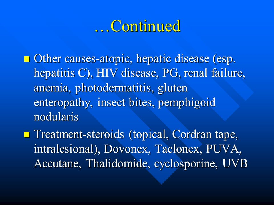 …Continued Other causes-atopic, hepatic disease (esp.