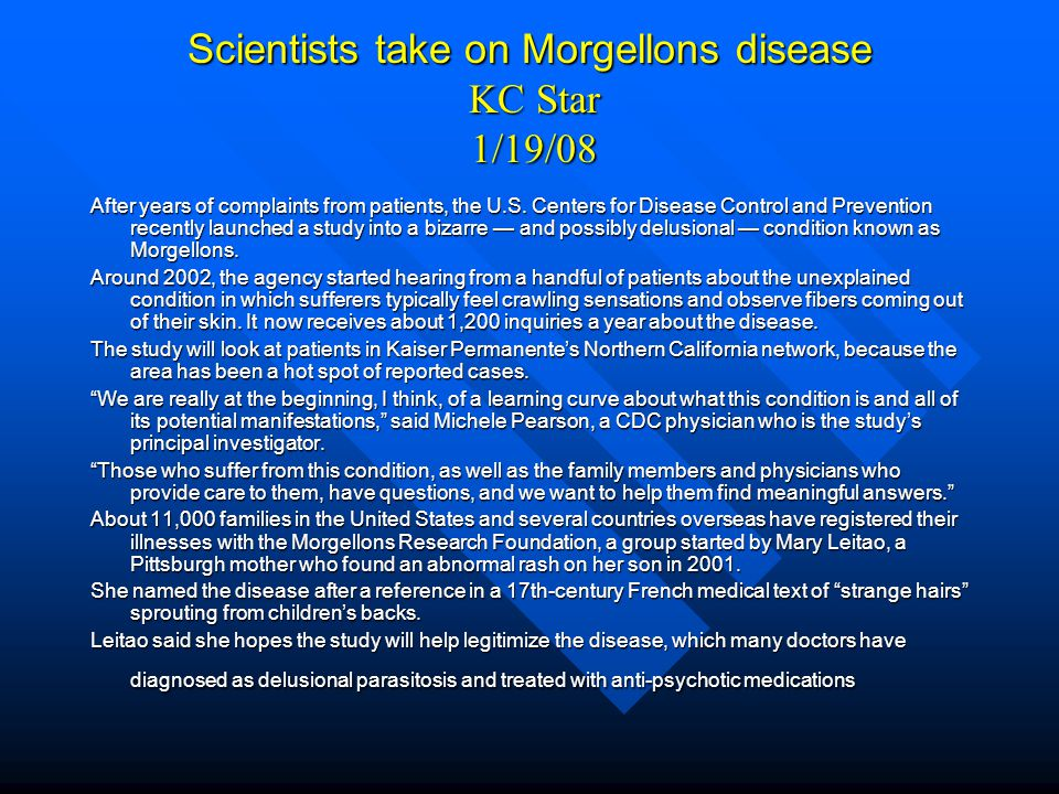 Scientists take on Morgellons disease KC Star 1/19/08 After years of complaints from patients, the U.S.