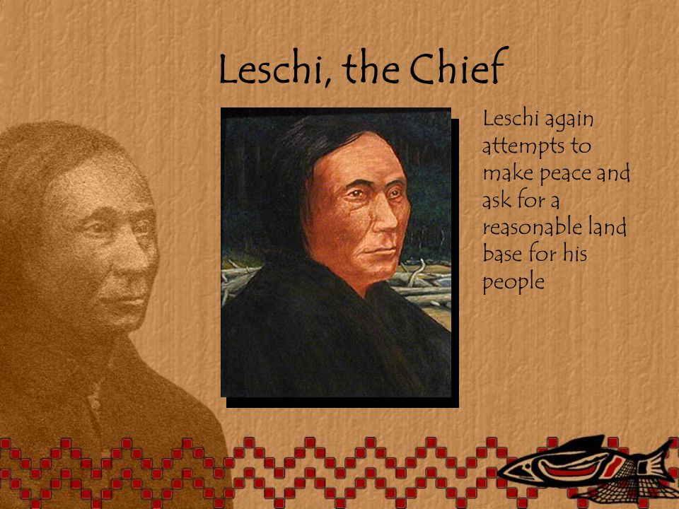 Leschi, the Chief Leschi again attempts to make peace and ask for a reasonable land base for his people