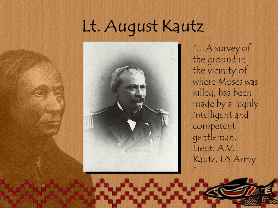 "Lt. August Kautz ""…A survey of the ground in the vicinity of where Moses was killed, has been made by a highly intelligent and competent gentleman, Li"