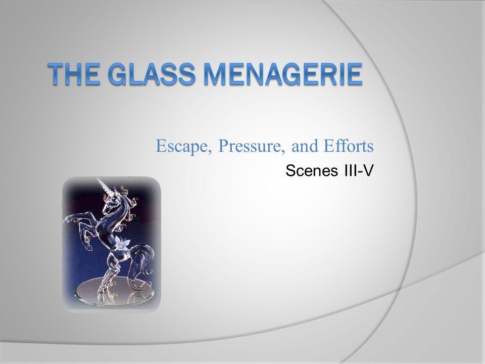 Escape, Pressure, and Efforts Scenes III-V