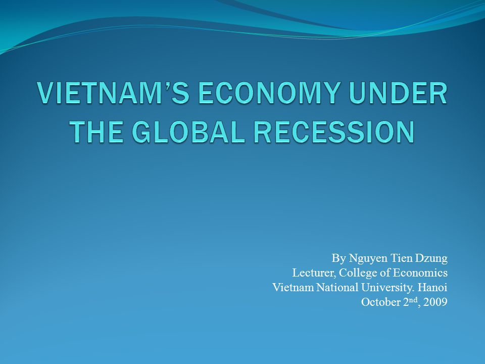 Plan of the Lecture Vietnam's Economy at a Glance Global Recession and Vietnam's Economy Policy Responses to the Economic Slowdown Economic Prospect and Challenges Ahead