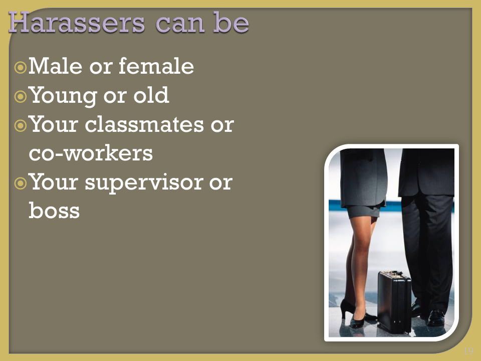  Male or female  Young or old  Your classmates or co-workers  Your supervisor or boss 19