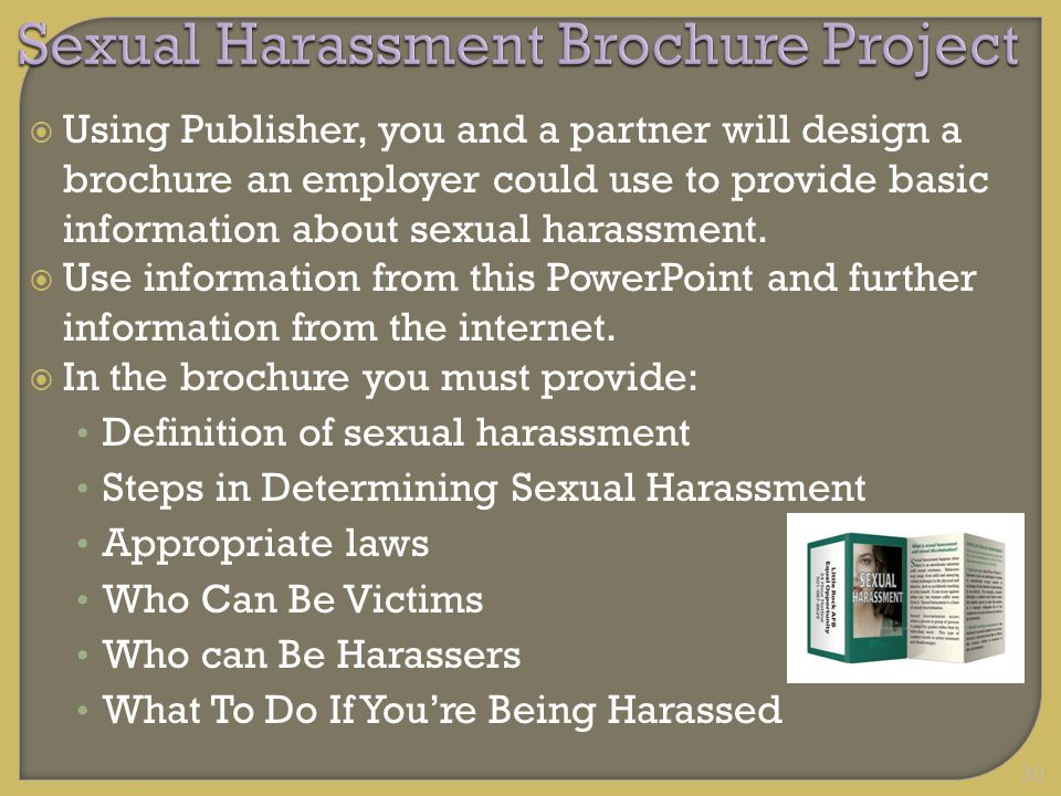 30 Sexual Harassment Brochure Project  Using Publisher, you and a partner will design a brochure an employer could use to provide basic information a