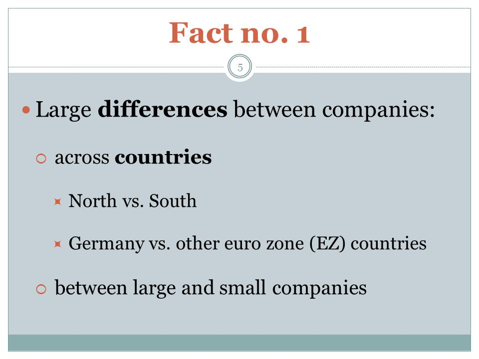 Fact no. 1 5 Large differences between companies:  across countries  North vs.