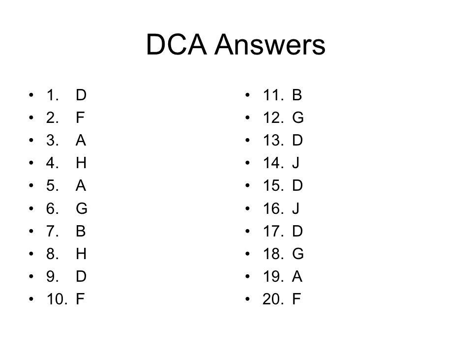 DCA Answers 1.D 2.F 3.A 4.H 5.A 6.G 7.B 8.H 9.D 10.F 11.B 12.G 13.D 14.J 15.D 16.J 17.D 18.G 19.A 20.F